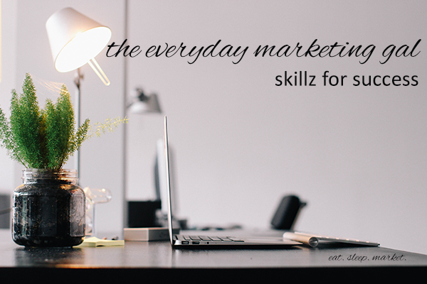 The everyday marketing gal - skills for success :: eat. sleep. market.