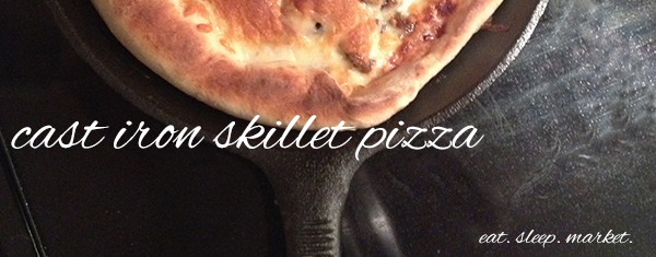 Cast Iron Skillet Pizza | eat. sleep. market.
