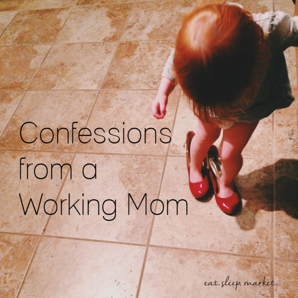 Confessions from a Working Mom